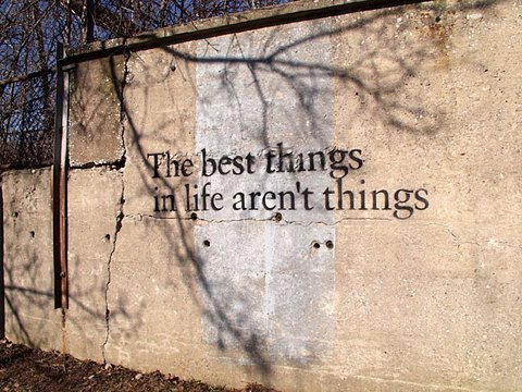 The Best Things In Life Aren't Things ~ Quote from Arthur Buchwald