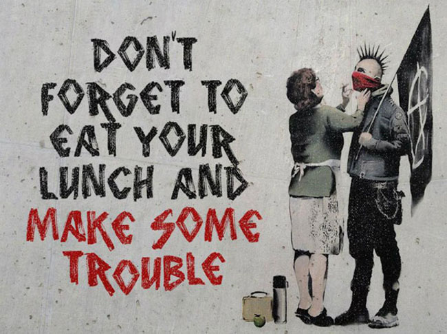 Make Some Trouble ~ By Banksy ~